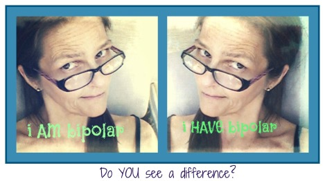 Terminology changes the look? I am vs I have, bipolar disorder